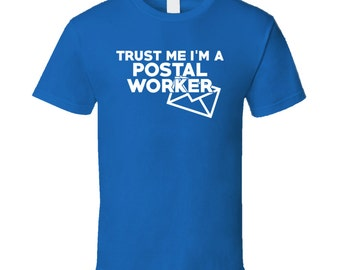 Trust Me I'm A Postal Worker Funny Post Office Delivery Courier T Shirt