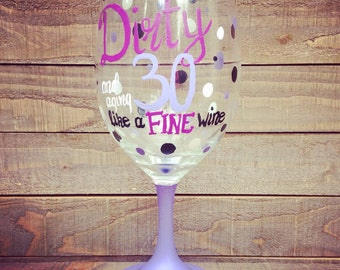 Dirty 30 and aging like a fine wine - Birthday Wine Glasses! Personalized Wine Glasses for 30th Birthday Party.