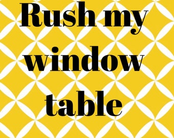 Rush my window table option - please add to have your window table on a rush