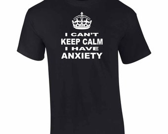 On Sale - I Can't Keep Calm I Have Anxiety T-Shirt