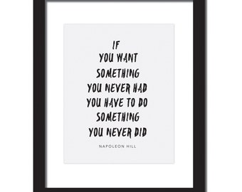 Inspirational quote print 'If you want something you never had, you have to do something you never did'