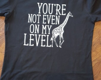 You're not even on my level - giraffe shirt