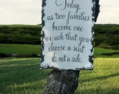 SEATING PLAN SIGN, Today As Two Families Become One, We ask that you choose a Seat and not a Side Sign
