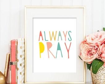 ALWAYS PRAY Printable, Always Pray Nursery Printable, Nursery Wall Art, Kids Room Wall Art, Typography Print, Christian Wall Art 160