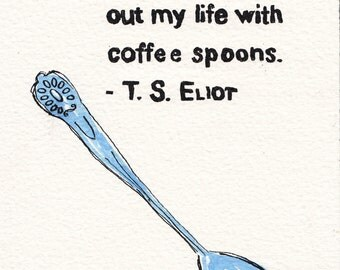 T.S. Eliot coffee quote from The Love Song of J. Alfred Prufrock - original art