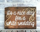 It's A Nice Day For a White Wedding.  Hand Painted Wedding or Bridal Shower Sign, Gift, Decor.