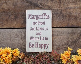 Margaritas are Proof God Loves Us and Wants Us to Be Happy. Rustic Sign T is replaced with margarita glass to give this sign character