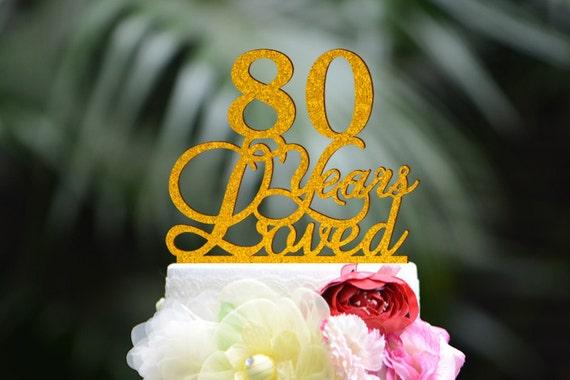Custom 80 Years Loved Cake Topper 80th Birthday Cake by ...