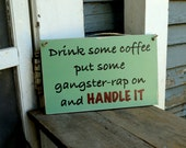 Drink some coffee put some gangster-rap on and handle it, wood sign