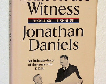 WHITE HOUSE WITNESS 1942-1945 by Jonathan Daniels  1975, First Edition
