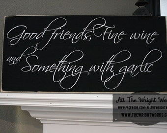 "24x12"" Good Friends, Fine Wine and Something With Garlic Wood Sign"