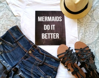 Mermaids do it better quote t-shirt available in size s, med, large, and Xl for juniors girls and women