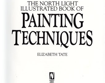 The North Light Illustrated Book of Painting Techniques by Elizabeth Tate   Art Instruction