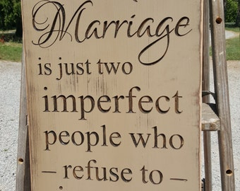 "Custom Carved Wooden Sign - ""A Perfect Marriage is Just Two Imperfect People Who Refuse To Give Up On Each Other"""