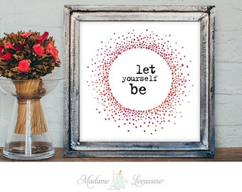 Printable Art Let yourself be Zen Wall Art Home Decor Printable quote Instant download Minimalist Art Print watercolor art print be here