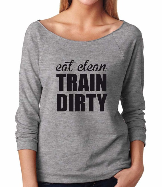 eat clean train dirty sweatshirt super soft women 39 s raw. Black Bedroom Furniture Sets. Home Design Ideas
