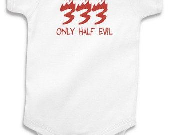 333 Only Half Evil Baby Onesie