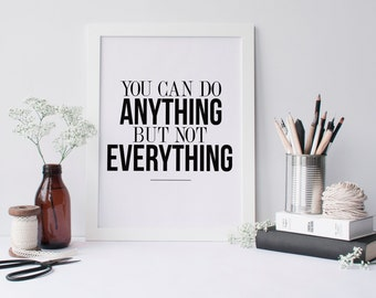 "PRINTABLE Art ""You Can Do Anything but Not Everything"" Typography Art Print Inspirational Quote Motivational Quote Black and White"