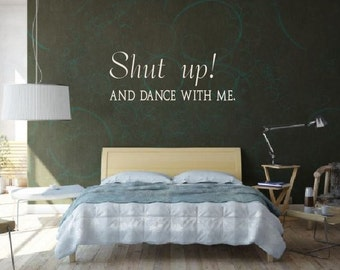 Shut up! And Dance With Me. - Wall Decal