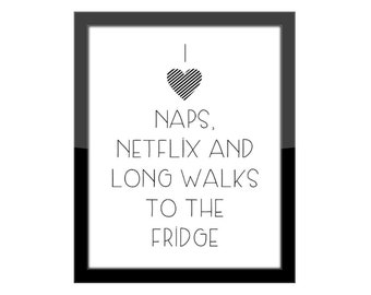 Funny Wall Quote / I love naps, netflix and long walks to the fridge / Home Decor Print / Gallery Wall Art
