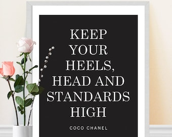 Keep Your Heels, Head and Standards High - Coco Chanel Quote - Fashion Quote - Motivational Art - Typography - Home Decor