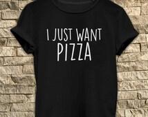 I Just Want Pizza # T Shirt Unisex - Size S-M-L-XL