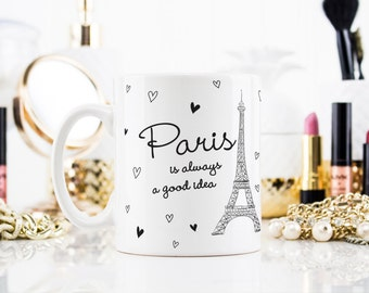 Coffee Mug Tea Cup - Paris is always a good idea - Gift For Her Him, Friend Family Birthday Gift, Mug, inspirational - 0023