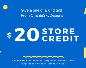 20.00 In store credit with ChanteSkyDesigns
