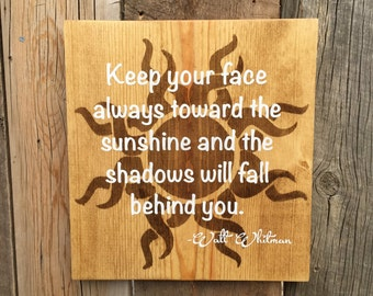 Keep your face always toward the sunshine and the shadows will fall behind you/walt whitman/sign/hand painted/wood/sun/custom/home decor