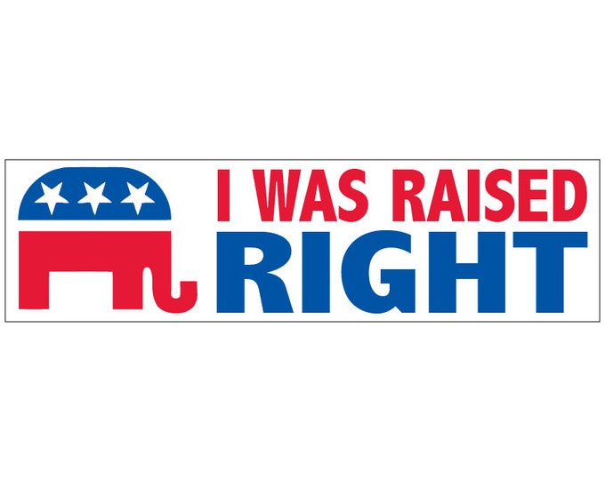 I Was Raised Right Decal Vinyl or Magnet Bumper Sticker