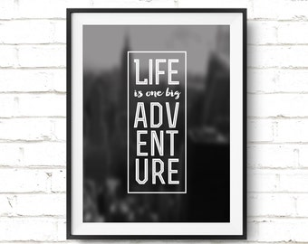 """Motivational Quote Printable Art """"Life is one big adventure"""" Travel Inspiration Print Motivation Quote Wall Art Poster *DIGITAL DOWNLOAD*"""