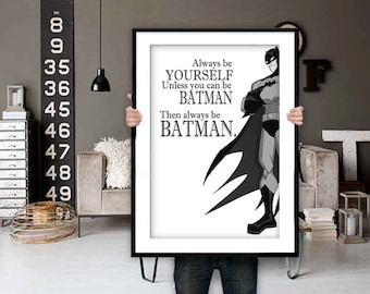 Always Be Yourself Unless You Can Be Batman,Batman Art, Batman Quotes, Inspirational Quote, Modern Art, Digital Wall Print, Printable Art