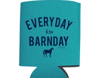 """Teal """"Everyday is Barnday"""" Can Cooler"""