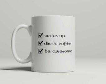 Wake Up, Drink Coffee, Be Awesome Mug