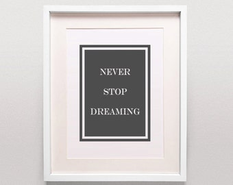 Never Stop Dreaming / Glee Print / Simple Typography / Grey Home Decor / Motivational Print / Instant Download Printable
