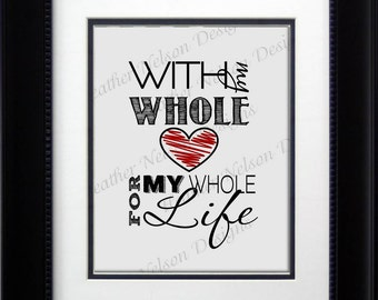 With my whole Heart for my whole Life Wall Art Print- DIGITAL