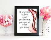 If You Want To Have... Quote Print, Quote Art Print, Art Print, Art Gift, Printed Art, Calligraphic Print, Printable Quote