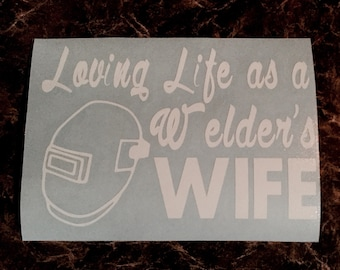 Loving Life as a Welder's Wife Decal