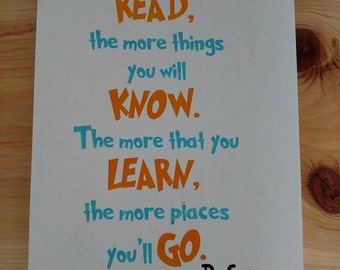 Dr. Seuss The more that you read, The more things you will know. The more things that you learn, The more places you'll go Painted Wood Sign