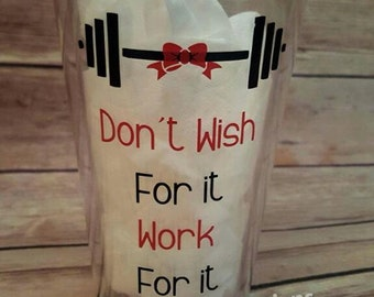 Don't Wish for it Work for it - Fitness Tumbler