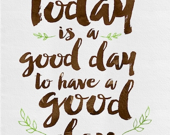 Today is a Good Day to Have a Good Day 4x6 12 mil Typographic MAGNET, inspirational, self esteem, quote art. (R&R0041MAG)