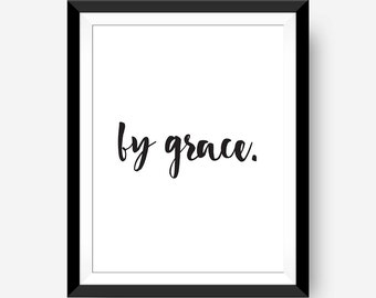 By Grace Typography Calligraphy Quote Inspirational Wall Art Print, Home Dorm Decor, Black & White, 8x10 Digital Wall Download Printable