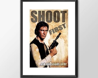 Han Solo Shoot First Ask Questions Later - Star wars Digital Download BUY 2 Get 1 Free