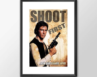 Han Solo Shoot First Ask Questions Later - Star wars inspired Print - BUY 2 Get 1 FREE