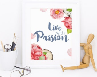 Art Printable, Peony watercolor, Floral print, Quote print, peonies wall art, 8 x 10in printable, wall decor printable, live with passion