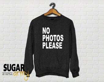 No photos please sweatshirt, no photos please sweater, funny sweater, funny sweatshirt, tumblr sweater, tumblr sweatshirt, girl sweatshirt