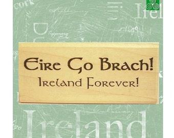 Eire Go Brach! Ireland Forever! Rubber Stamp  Irish Heritage Genealogy Scrapbooking #313