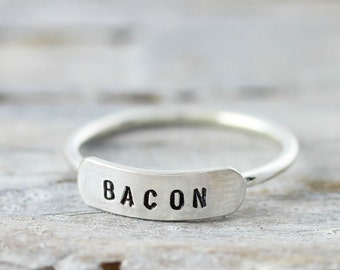 BACON ring - hand stamped personalized recycled sterling silver ring