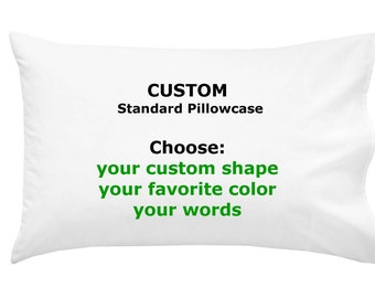 Personalized Custom Bed Pillowcase- Choose Your Shape, Words, and Color