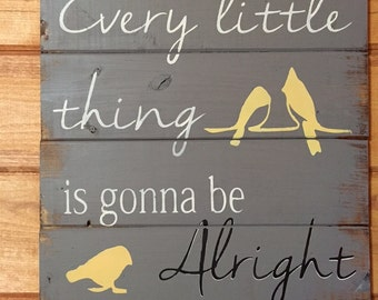 "Every little thing is gonna be alright 13""h x 14w hand-painted wood sign"